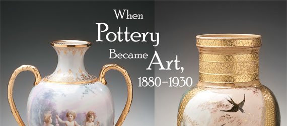 When Pottery Became Art, 1880-1930