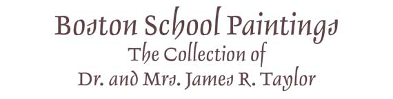 Boston School Paintings: The Collection of Dr. and Mrs. James R. Taylor