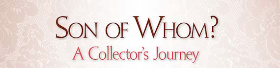 Son of Whom? A Collector's Journey