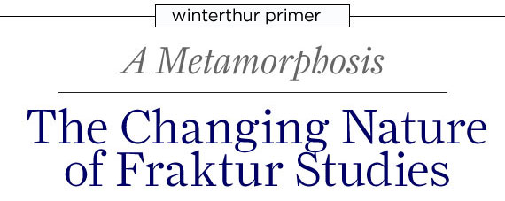 Winterthur Primer: A Metamorphosis: The Changing Nature of Fraktur Studies