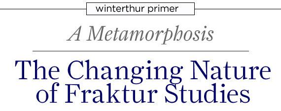 Winterthur Primer: A Metamorphosis: The Changing Nature of Fraktur Studies