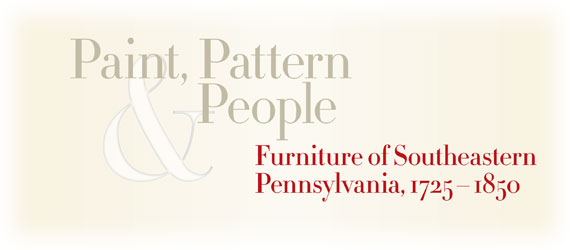 Paint, Pattern and People: Furniture of Southeastern Pennsylvania, 1725-1850