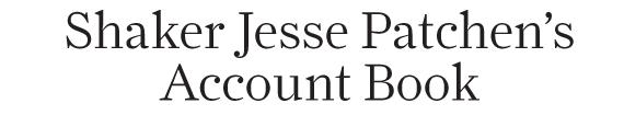 Winterthur Primer: Shaker Jesse Patchen's Account Book