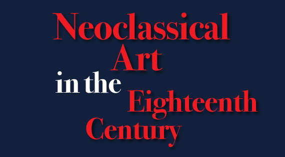 Neoclassical Art in  the Eighteenth Century